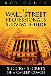 The Wall Street Professional's Survival Guide: Success Secrets of a Career Coach - Roy Cohen